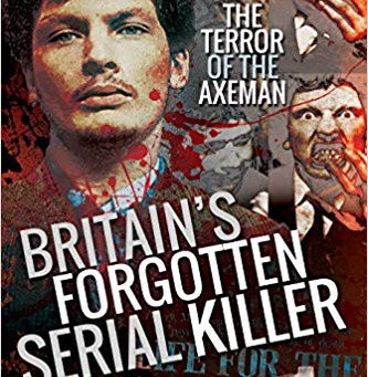 Book Review: Britain's Forgotten Serial Killer: The Terror of the Axeman by John Lucas
