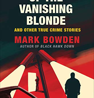 Book Review: The Case of the Vanishing Blonde; and Other True Crime Stories by Mark Bowden