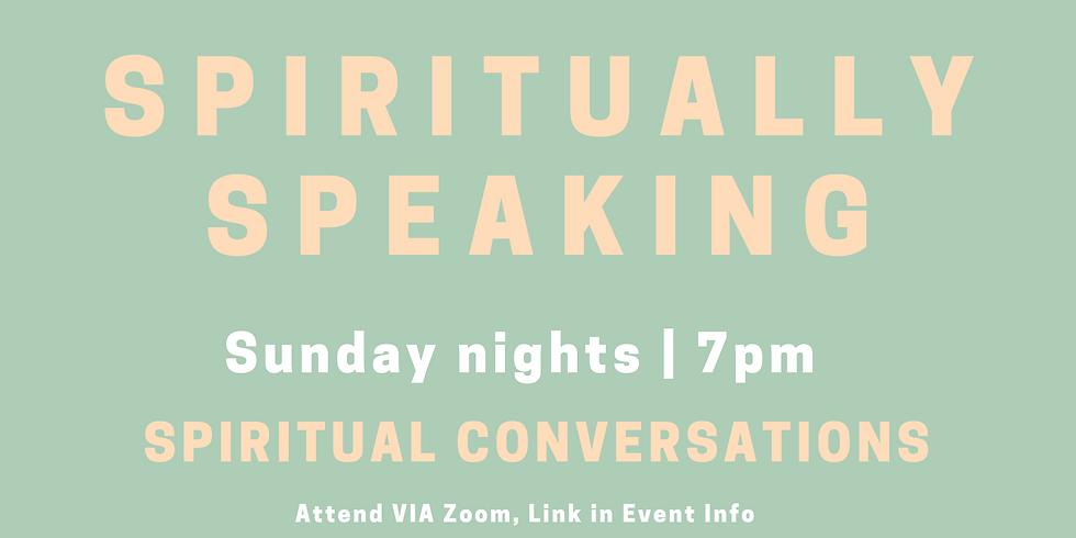 Spiritually Speaking   Every Sunday on Zoom