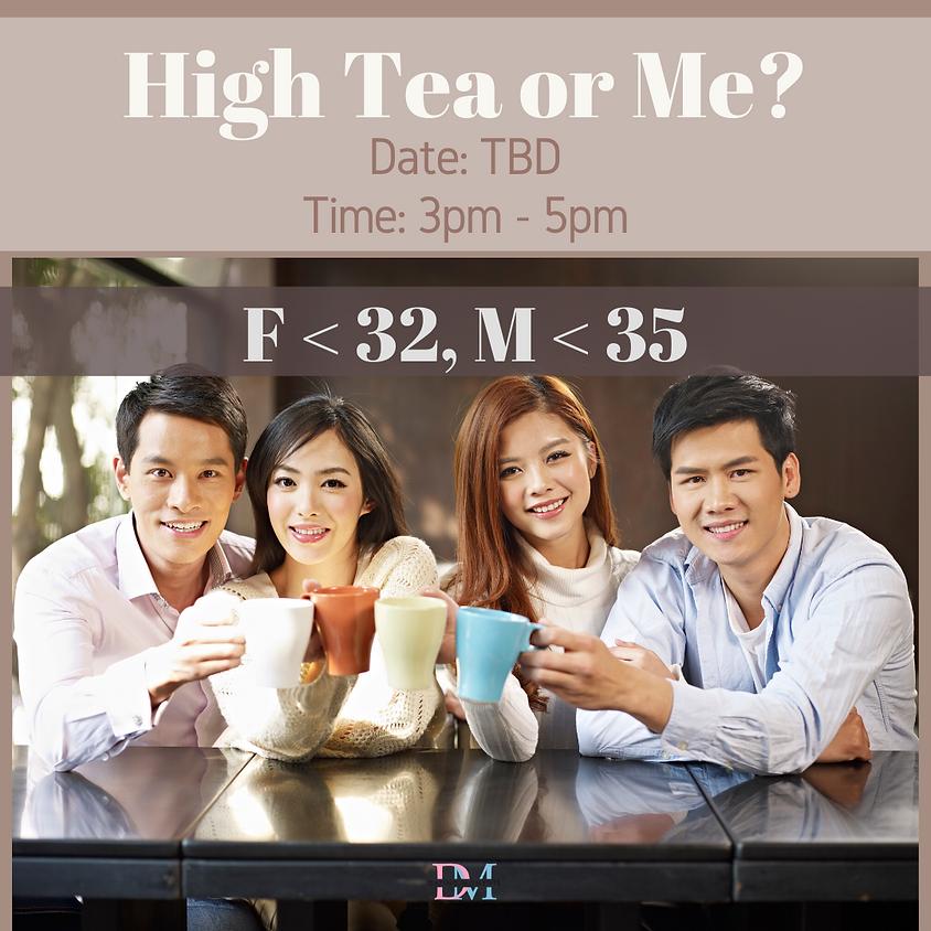 LAST 2 SLOTS FOR LADIES! High Tea or Me?  ( For ladies <32, Males < 35 )