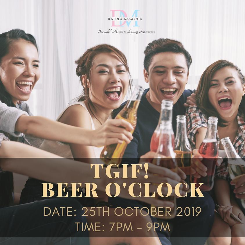 (CALLING FOR LADIES!)TGIF Beer O'Clock