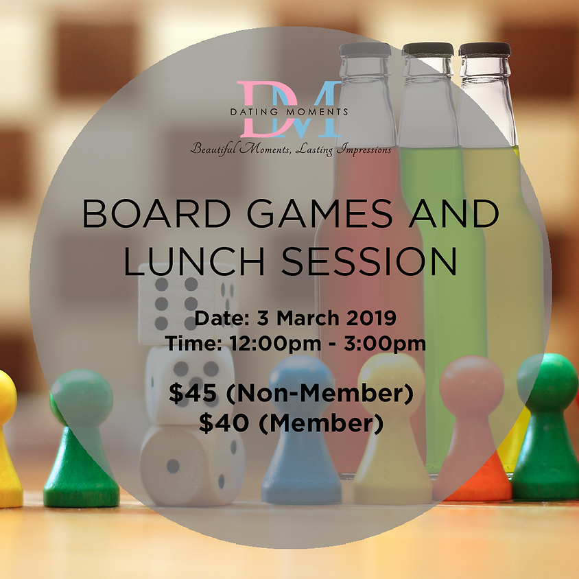 (CALLING FOR LADIES! GENTLEMEN FULL!) Board Games and Lunch Session