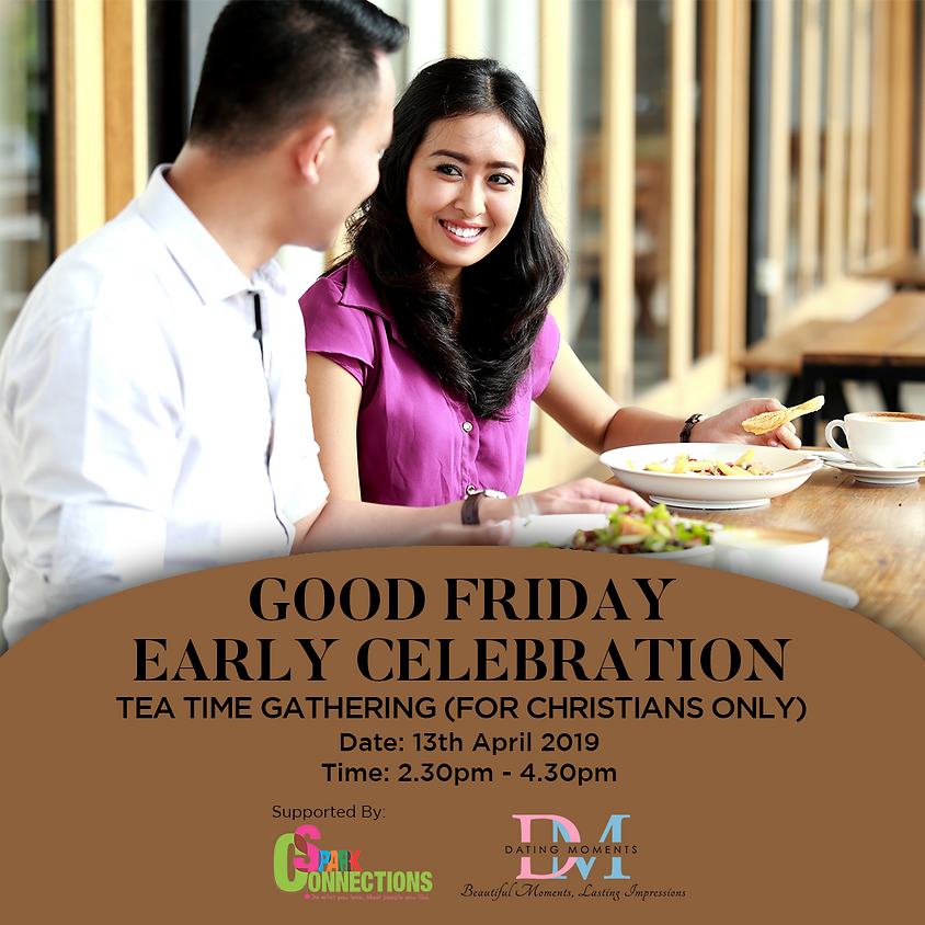 (CALLING FOR LADIES!) Good Friday Early Celebration Tea Time Gathering (For Christians only) (50% OFF!)