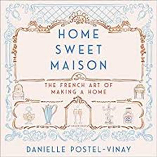 Home Sweet Maison - The French Art of Making a Home