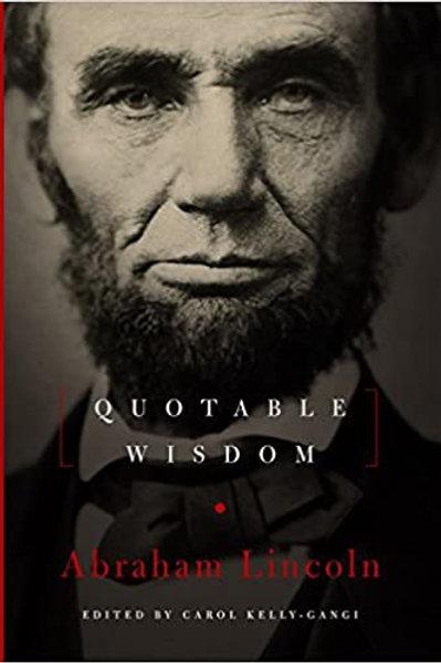 Quotable Wisdom Abraham Lincoln