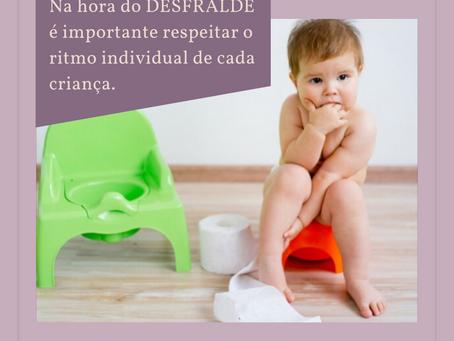 Na hora do DESFRALDE é importante respeitar o ritmo individual de cada criança.