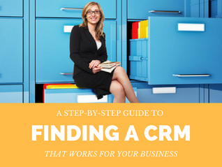 A step-by-step guide to finding a CRM that works for your small business