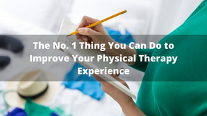 The No. 1 Thing You Can Do to Improve Your Physical Therapy Experience