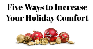 Five Ways to Increase Your Holiday Comfort (and Joy!)