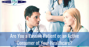 Are You a Passive Patient or an Active Consumer of Your Healthcare?