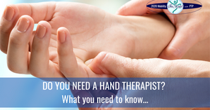 Do You Need a Hand Therapist? What you need to know...