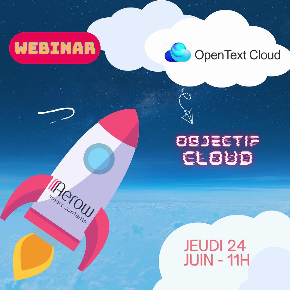 Evénement du 17/06/2021: « Objectif Cloud » :  Webinaire – Les nouveautés OpenText et l'importance du Cloud