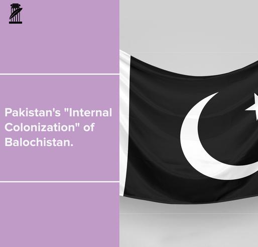 Pakistan's Internal Colonisation of Balochistan
