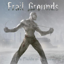 Frail Grounds 'The Fields Of Trauma' Out Now!