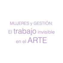 Mujeres y gestión: El trabajo invisible en el arte