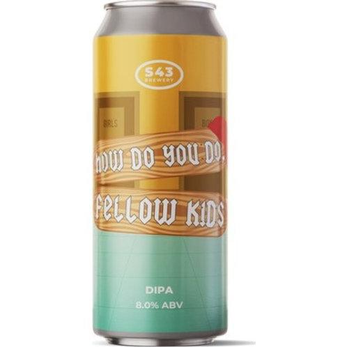 S43 How Do You Do Fellow Kids Juicy DIPA