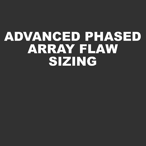 Advanced Phased Array Flaw Sizing - 32 hours