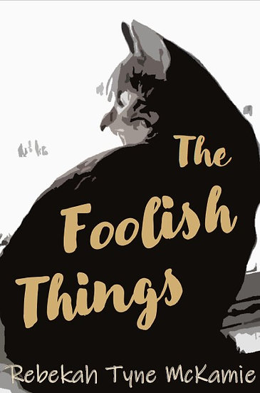 The Foolish Things by Rebekah Tyne McKamie