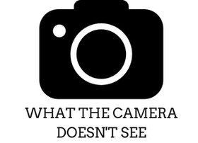 What the Camera doesn't see.....