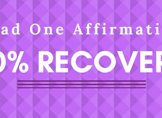 I Had One Affirmation, 110% Recovery!