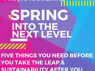 SPRING INTO THE NEXT LEVEL: Five Things You Need Before You Take The Leap & Sustainability After