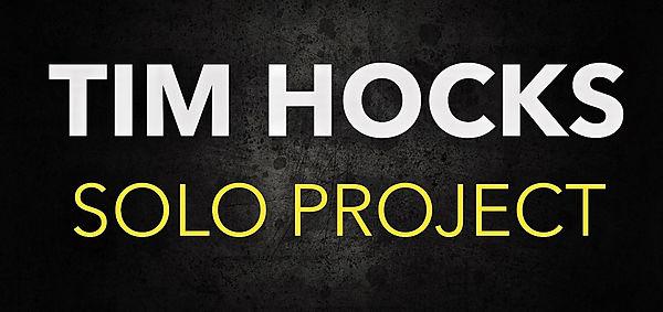Tim Hocks Solo Project