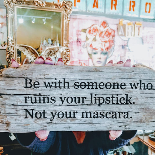 be with someone who ruins your lipstick