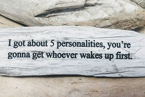 i got about five personalities...