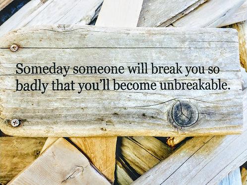 someday someone will break you
