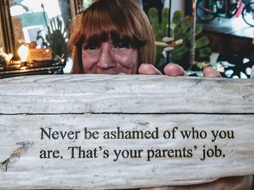 never be ashamed of who you are