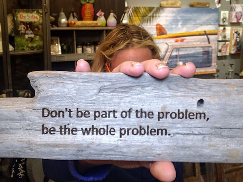 don't be  part of the problem