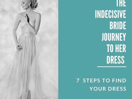 The Indecisive Bride Journey to Her Dress - 7 Steps to Help You Say YES