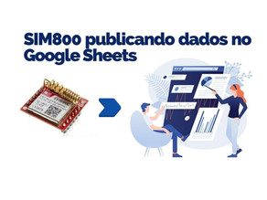 SIM800 publicando dados no Google Sheets