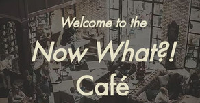 Now What?! Cafes