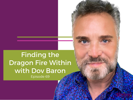 Finding the Dragon Fire Within with Dov Baron