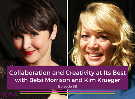 Collaboration and Creativity at Its Best with Betsi Morrison and Kim Krueger