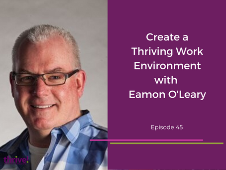 Create a Thriving Work Environment with Eamon O'Leary
