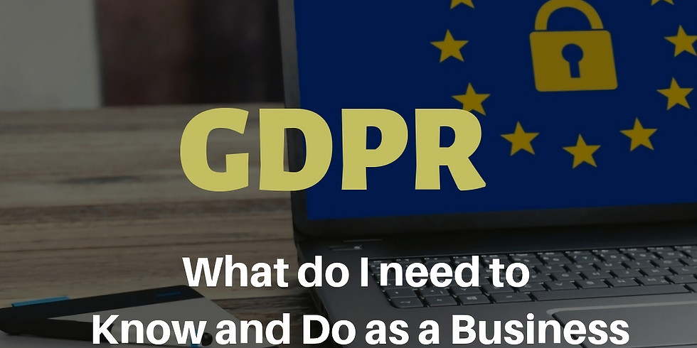 GDPR - What do I need to Know and Do as a Business