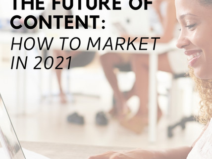 The Future of Content: How to Market in 2021
