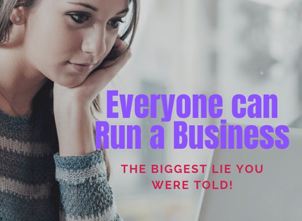 Everyone Can Run a Business - the Biggest Lie You Were Told