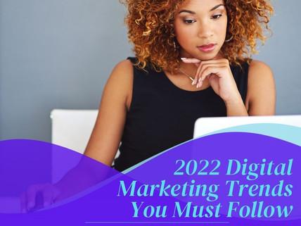 2022 Digital Marketing Trends You Must Follow