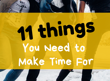 11 Things You Need to Make Time for If You Want to Be Happy and Successful