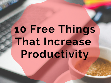 10 FREE Things that Increase Productivity
