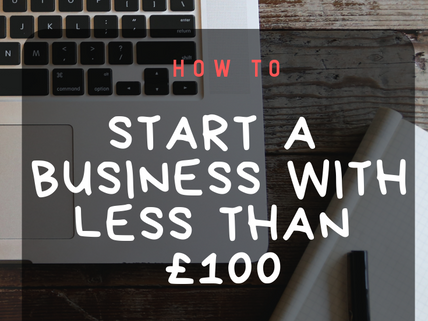 How to Start a Business with less than £100