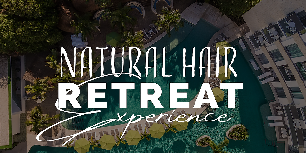 NATURAL HAIR RETREAT EXPERIENCE 2