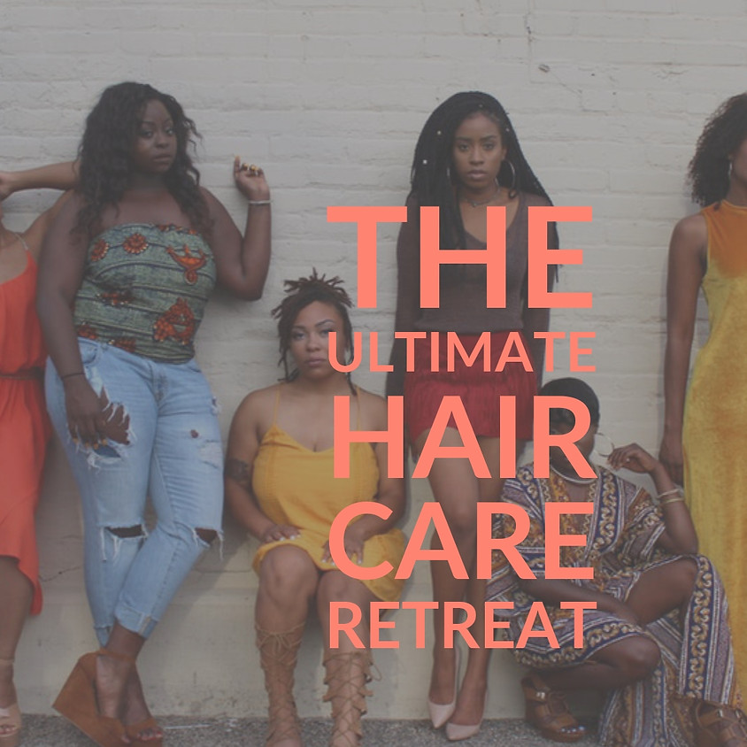 'Embracing Our Roots' NATURAL HAIR RETREAT 2019