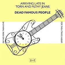 Dead Famous People - Arriving Late In Torn & Filthy Jeans