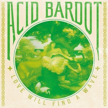 Acid Bardot - Love Will Find A Wave