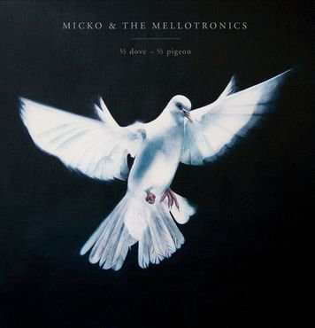 Micko and the Mellotronics - 1/2 Dove - 1/2 Pigeon
