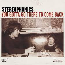Stereophonics - You gotta go there to come back